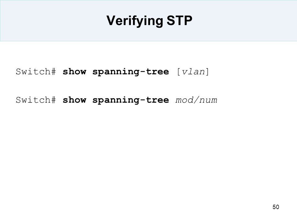 Verifying STP Switch# show spanning-tree [vlan]